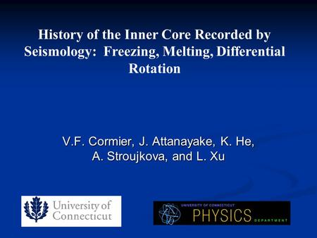 V.F. Cormier, J. Attanayake, K. He, A. Stroujkova, and L. Xu History of the Inner Core Recorded by Seismology: Freezing, Melting, Differential Rotation.