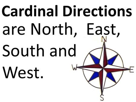 Cardinal Directions are North, East, South and West.