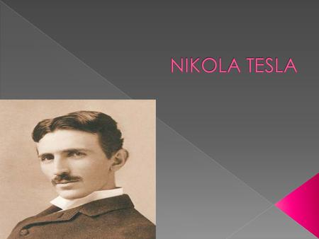  Nikola Tesla was born on July 10, 1856 in Smiljan which is the village of Croatia.  His father was a priest and his mother was a inventor housewife.