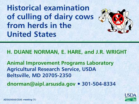 2005 ADSA/ASAS/CSAS meeting (1) Historical examination of culling of dairy cows from herds in the United States H. DUANE NORMAN, E. HARE, and J.R. WRIGHT.