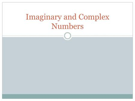 Imaginary and Complex Numbers. Complex Number System The basic algebraic property of i is the following: i² = −1 Let us begin with i 0, which is 1. Each.