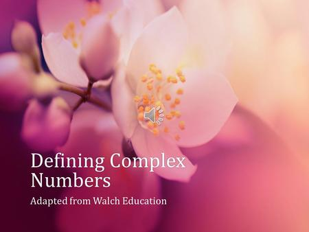 Defining Complex Numbers Adapted from Walch EducationAdapted from Walch Education.
