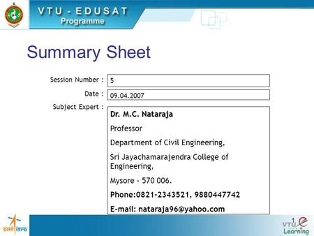 1 Summary Sheet Session Number : Date : Subject Expert : 5 09.04.2007 Dr. M.C. Nataraja Professor Department of Civil Engineering, Sri Jayachamarajendra.
