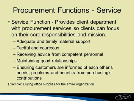 Procurement Functions - Service Service Function - Provides client department with procurement services so clients can focus on their core responsibilities.