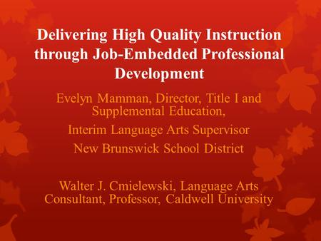 Delivering High Quality Instruction through Job-Embedded Professional Development Evelyn Mamman, Director, Title I and Supplemental Education, Interim.