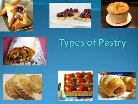 Objectives of this slideshow: To learn about the 4 main different types of pastry used in school. To understand the functions of flour, fat and water.