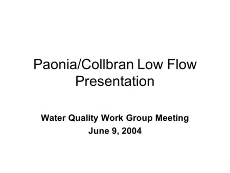 Paonia/Collbran Low Flow Presentation Water Quality Work Group Meeting June 9, 2004.