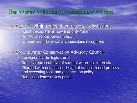 The Water Withdrawal Assessment Process Context within regional water policy discussions Context within regional water policy discussions –Aquatic ecosystems.
