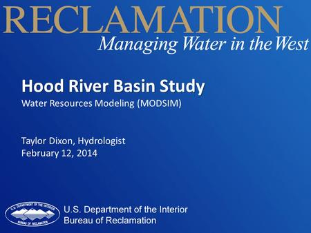 Hood River Basin Study Water Resources Modeling (MODSIM) Taylor Dixon, Hydrologist February 12, 2014.