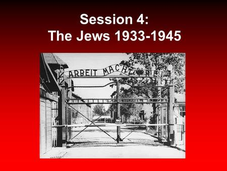 Session 4: The Jews 1933-1945. Nazism & Race Race & anti-Semitism were a core issue of Nazi social policy. Nazism stressed that Germans & Aryans were.