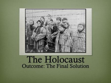 The Holocaust Outcome: The Final Solution. Constructive Response Questions 2. What role did propaganda play in Hitler's quest to rid Europe of it's Jewish.