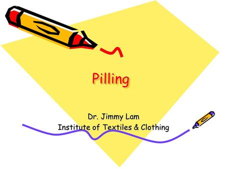 PillingPilling Dr. Jimmy Lam Institute of Textiles & Clothing.