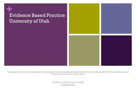 + Evidence Based Practice University of Utah Training School Psychologists to be Experts in Evidence Based Practices for Tertiary Students with Serious.