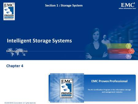 © 2009 EMC Corporation. All rights reserved. EMC Proven Professional The #1 Certification Program in the information storage and management industry Intelligent.