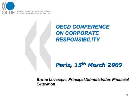 OECD CONFERENCE ON CORPORATE RESPONSIBILITY Paris, 15 th March 2009 Bruno Levesque, Principal Administrator, Financial Education 1.