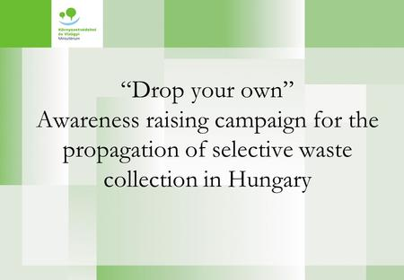 """Drop your own"" Awareness raising campaign for the propagation of selective waste collection in Hungary."
