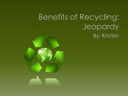 Benefits of Recycling: Jeopardy