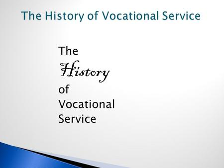 The History of Vocational Service. Vocational Service is referred as the bedrock and the shining principle of Rotary.