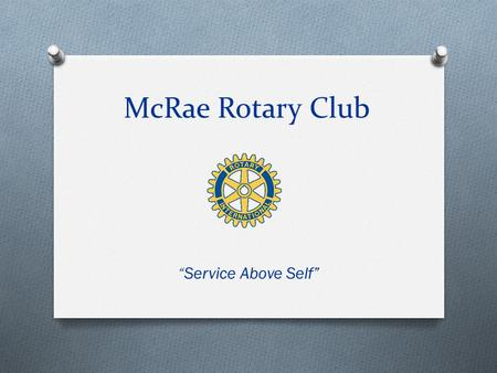 "McRae Rotary Club ""Service Above Self"". McRae Rotary Club O Rotary International History and Facts O Rotary International Programs O The Rotary Foundation."