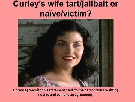 Curley's wife tart/jailbait or naïve/victim?