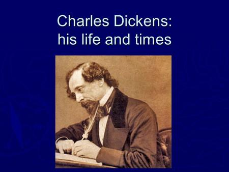Charles Dickens: his life and times. Biographical Stuff  1812 to 1870  Father, John, was a clerk who continually lived beyond his means and went to.