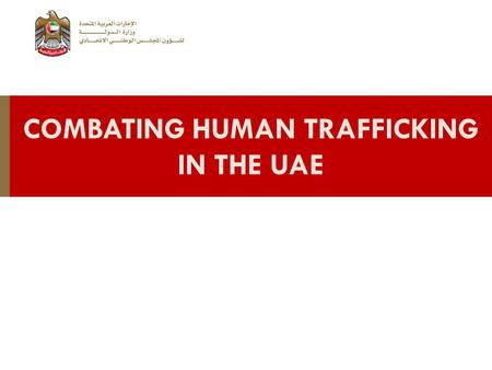COMBATING HUMAN TRAFFICKING IN THE UAE.  Treats human trafficking as part of organized crime  Criminal prosecution for offenders  Penalties range from.
