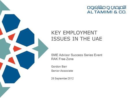 KEY EMPLOYMENT ISSUES IN THE UAE SME Advisor Success Series Event RAK Free Zone Gordon Barr Senior Associate 26 September 2012.