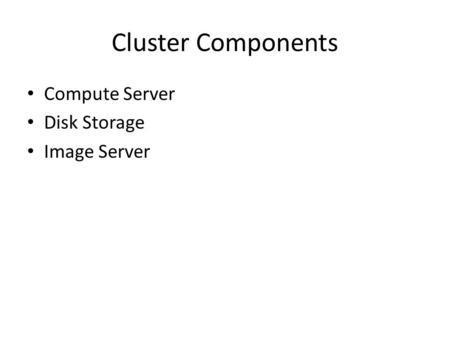 Cluster Components Compute Server Disk Storage Image Server.