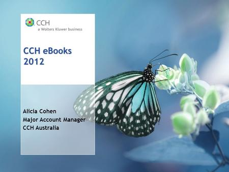 Alicia Cohen Major Account Manager CCH Australia CCH eBooks 2012.