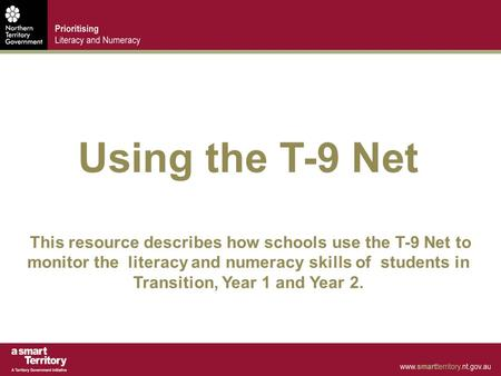 Using the T-9 Net This resource describes how schools use the T-9 Net to monitor the literacy and numeracy skills of students in Transition, Year 1 and.