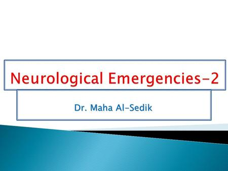 Dr. Maha Al-Sedik. Objectives:  Introduction.  Headache.  Stroke.