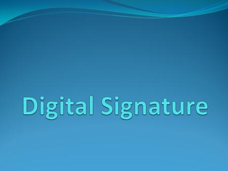 INTRODUCTION Why Signatures? A uthenticates who created a document Adds formality and finality In many cases, required by law or rule Digital Signatures.