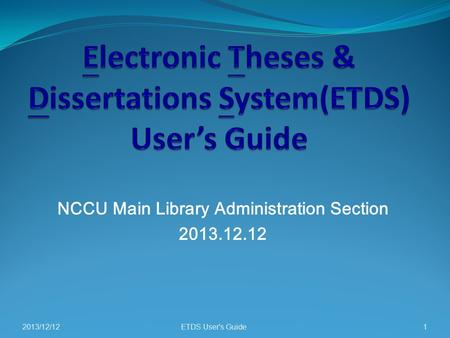 NCCU Main Library Administration Section 2013.12.12 2013/12/12ETDS User's Guide1.