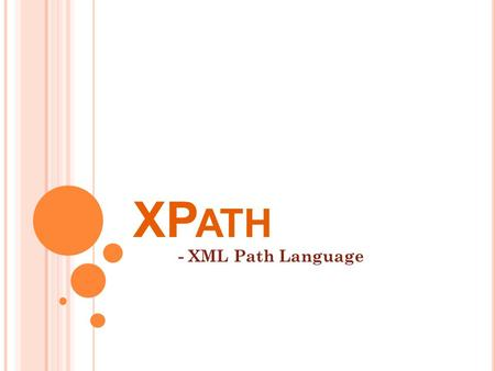 XP ATH - XML Path Language. W HAT IS XP ATH ? XPath, the XML Path Language, is a query language for selecting nodes from an XML document.query languagenodesXML.