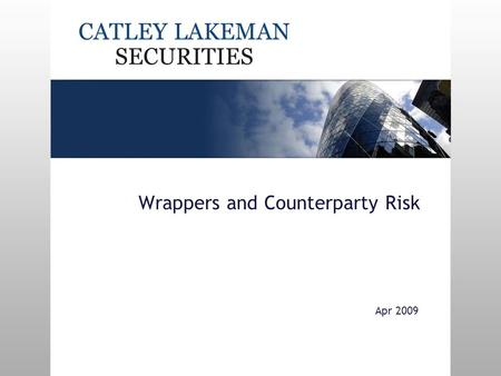 Wrappers and Counterparty Risk Apr 2009. Content Different types of wrapper Symphony / Platinum Gilt-backed products Partner banks Other Banks.