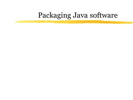 Packaging Java software. What the problem is zAn executable program often consists of a very large number of files zIt's a nuisance to manage lots of.