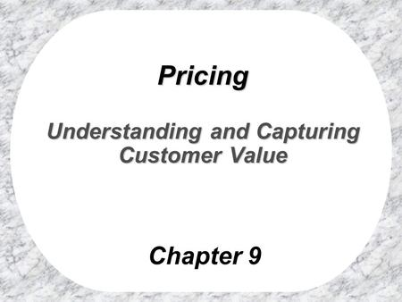Chapter 9 Pricing Understanding and Capturing Customer Value.