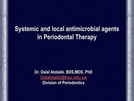 Systemic and local antimicrobial agents in Periodontal Therapy