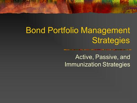 Bond Portfolio Management Strategies Active, Passive, and Immunization Strategies.