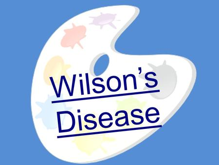 Wilson's Disease. Table of Contents Table of Contents What is it? Diagnosis Medication Diet History Uncle Dan References.