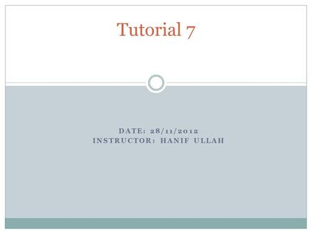 DATE: 28/11/2012 INSTRUCTOR: HANIF ULLAH Tutorial 7.