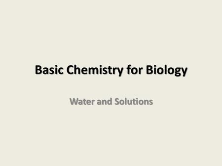 Basic Chemistry for Biology Water and Solutions. Water's Life Supporting Properties Important to all living things 1.Moderation of temperature 2.Lower.
