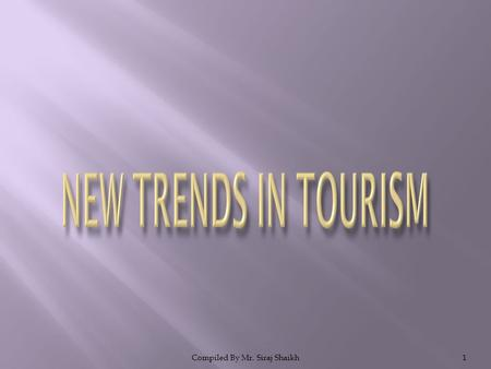 Compiled By Mr. Siraj Shaikh1. 2  The growth of the tourism industry will be rapid in the 21 st century, with 1 billion international arrivals by 2010.