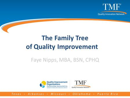 The Family Tree of Quality Improvement Faye Nipps, MBA, BSN, CPHQ.