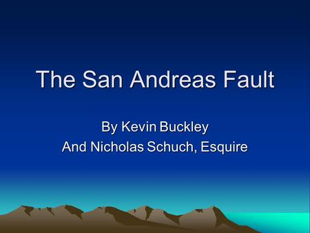The San Andreas Fault By Kevin Buckley And Nicholas Schuch, Esquire.