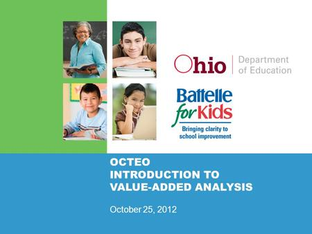 OCTEO INTRODUCTION TO VALUE-ADDED ANALYSIS October 25, 2012.