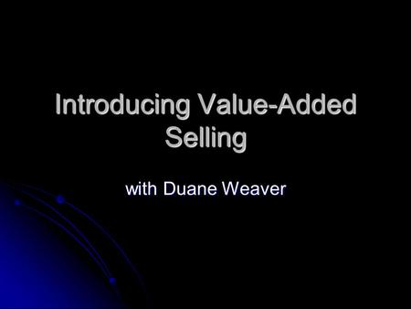 Introducing Value-Added Selling with Duane Weaver.