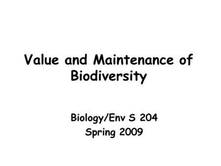 Value and Maintenance of Biodiversity Biology/Env S 204 Spring 2009.