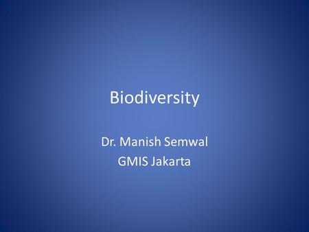 Biodiversity Dr. Manish Semwal GMIS Jakarta. The Biosphere The sum of Earth ' s ecosystems, the Biosphere encompasses all parts of the <strong>planet</strong> <strong>inhabited</strong>.