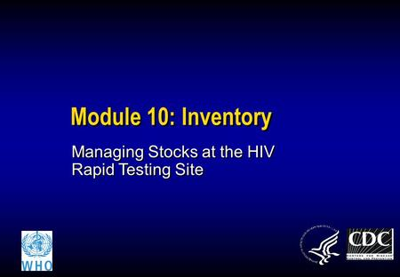 Module 10: Inventory Managing Stocks at the HIV Rapid Testing Site.